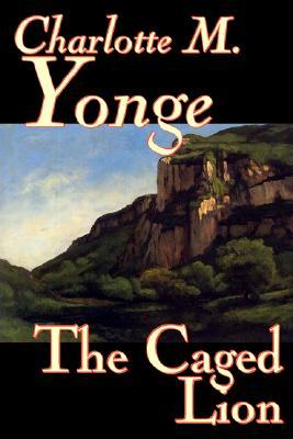 The Caged Lion by Charlotte M. Yonge, Fiction, Classics, Historical, Romance