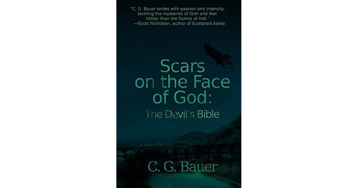 Scars on the Face of God: The Devil's Bible by C G  Bauer