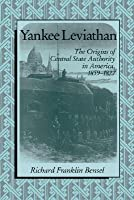Yankee Leviathan: The Origins of Central State Authority in America, 1859 1877