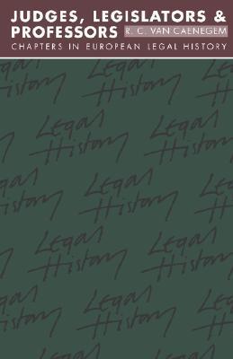 Judges, Legislators and Professors: Chapters in European Legal History