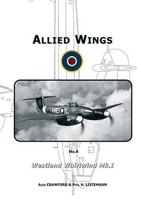The Westland Whirlwind Mk.I: Volume 4 (Allied Wings)