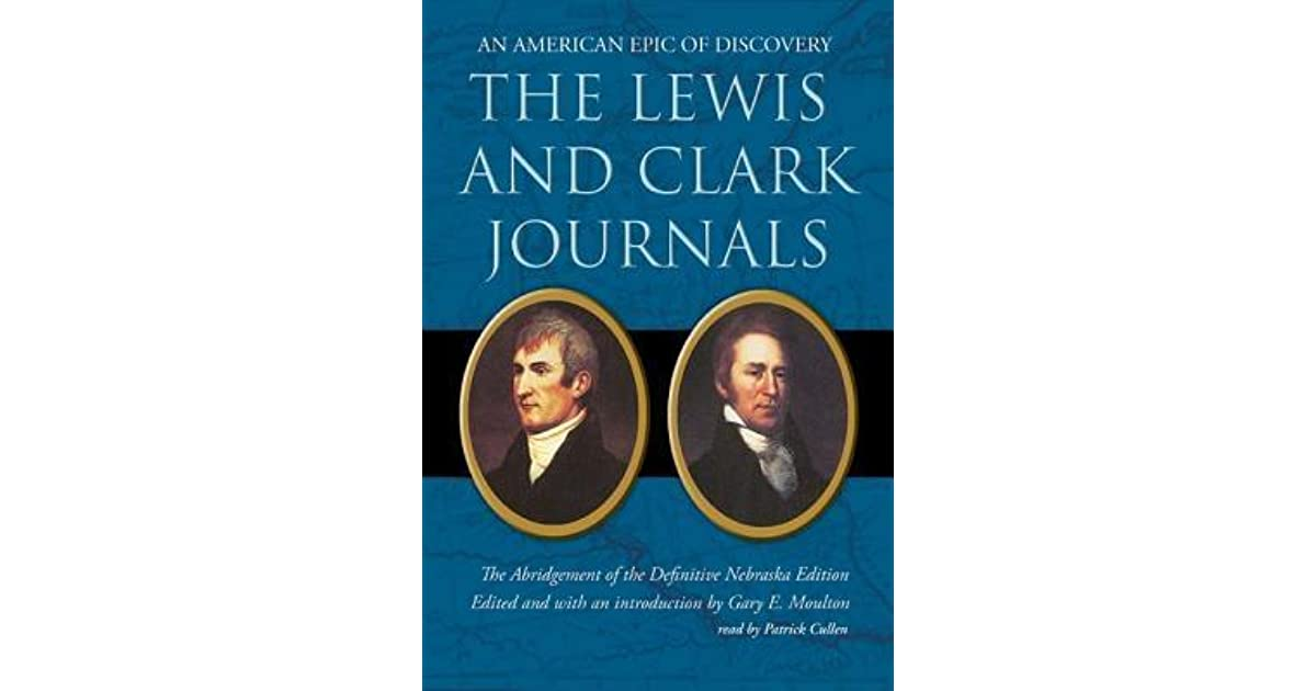 The lewis and clark journals an american epic of discovery by gary the lewis and clark journals an american epic of discovery by gary e moulton fandeluxe Choice Image