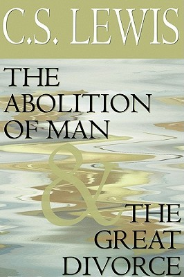 The Abolition of Man & The Great Divorce by C.S. Lewis