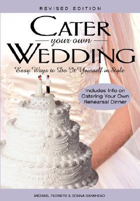 Cater Your Own Wedding Rev Ed Easy Ways To Do It Yourself