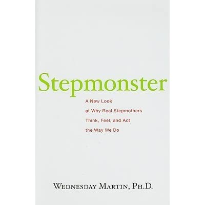 Stepmonster: A New Look at Why Real Stepmothers Think, Feel