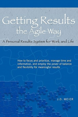 Getting Results the Agile Way by J.D. Meier