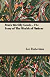 Man's Worldly Goods: The Story of the Wealth of Nations