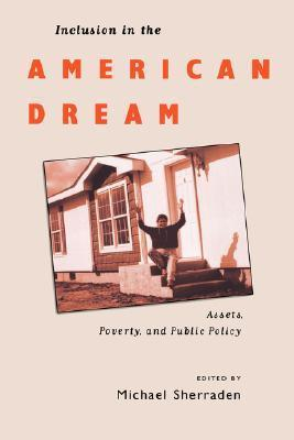 Inclusion in the American Dream: Assets, Poverty, and Public Policy  by  Michael Sherraden