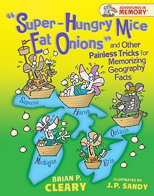 """""""super-Hungry Mice Eat Onions"""" and Other Painless Tricks for Memorizing Geography Facts"""