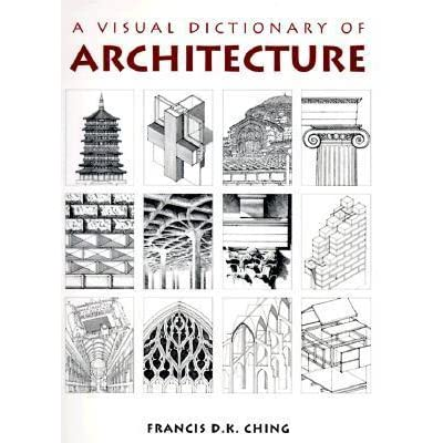 A Visual Dictionary Of Architecture By Francis DK Ching