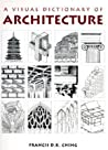 A Visual Dictionary of Architecture by Francis D.K. Ching