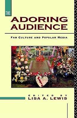 The Adoring Audience: Fan Culture and Popular Media
