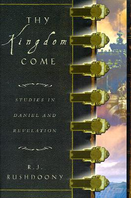 Thy Kingdom Come by Rousas John Rushdoony