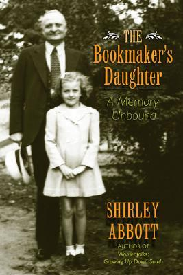 The Bookmaker's Daughter: A Memory Unbound by Shirley Abbott