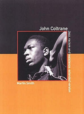 John Coltrane: Jazz, Racism and Resistence: The Extended Version