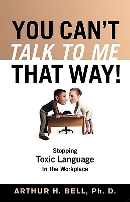You Can't Talk to Me That Way!: Stopping Toxic Language in the Workplace