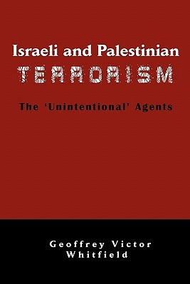 Israeli and Palestinian Terrorism: The 'Unintentional' Agents