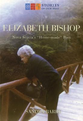 "Elizabeth Bishop: Nova Scotia's ""Home-Made"" Poet"
