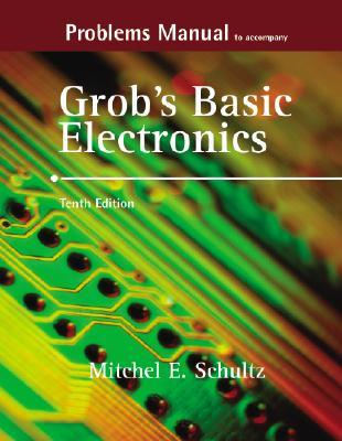 Problems Manual to Accompany Grob's Basic Electronics by Mitchel E