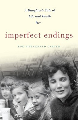 Imperfect Endings  A Daughter's Tale of Life and Death