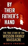 By Their Father's Hand: The True Story of the Wesson Family Massacre