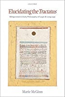 Elucidating the Tractatus: Wittgenstein's Early Philosophy of Logic and Language