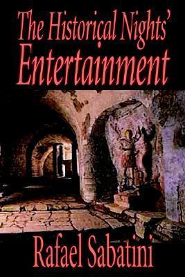 Rafael Sabatini The Historical Nights Entertainment