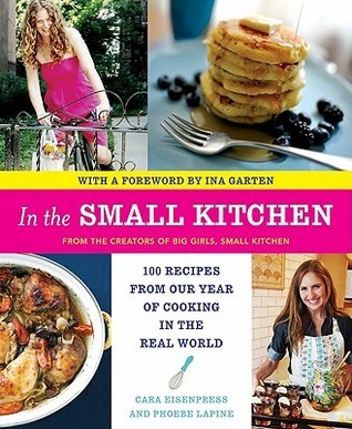 In the Small Kitchen  100 Recipes from Our Year of Cooking in the Real World