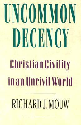 Uncommon Decency by Richard J. Mouw