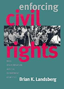 Enforcing Civil Rights: Race Discrimination and the Department of Justice