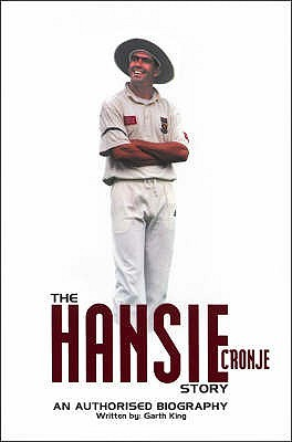 The Hansie Cronje Story: An Authorised Biography