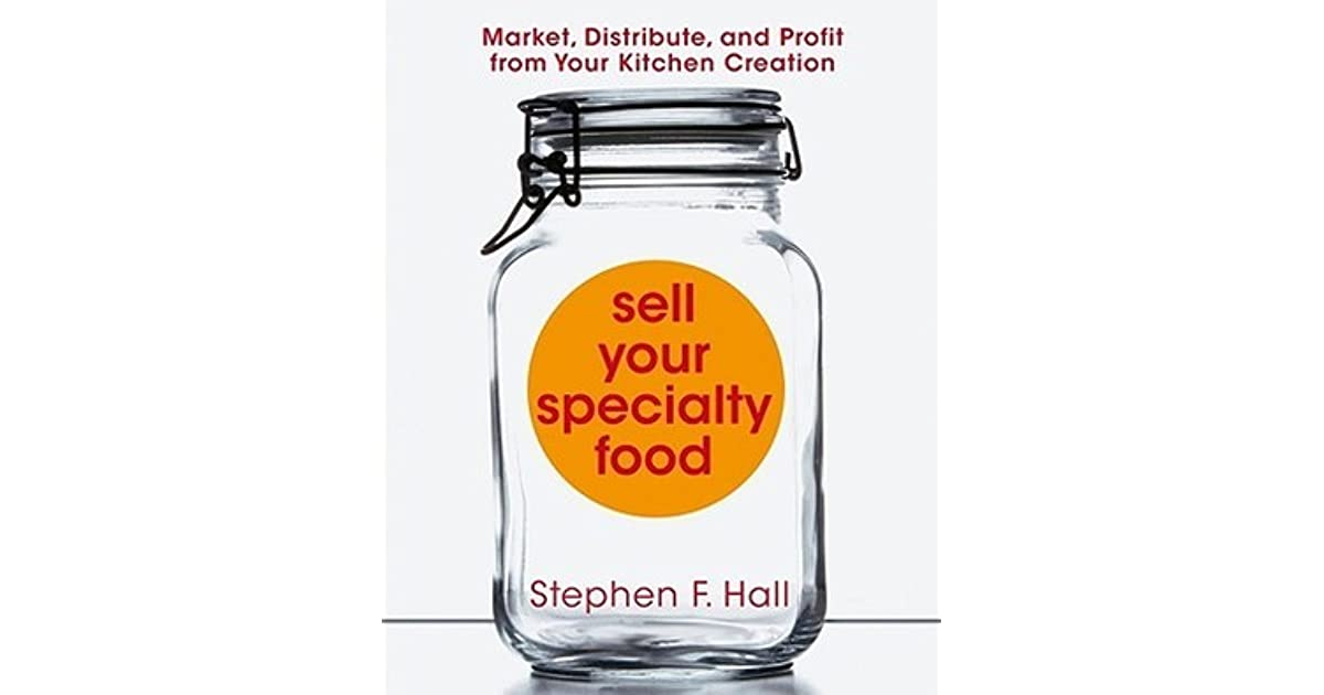 Sell Your Specialty Food: Market, Distribute, and Profit