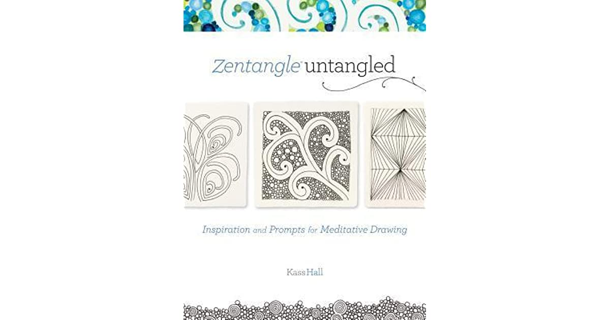 Zentangle Untangled Inspiration And Prompts For Meditative Drawing
