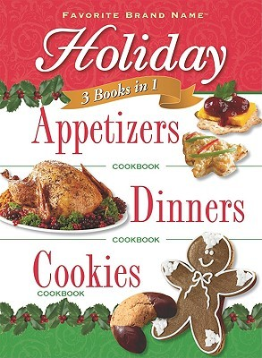 Holiday Appetizers, Dinners and Cookies (3 Cookbooks in 1)
