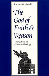 The God of Faith and Reason Foundations of Christian Theology