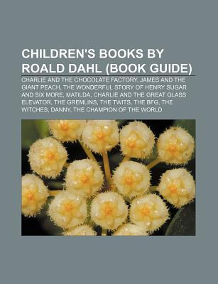 Children's Books by Roald Dahl (Book Guide): Charlie and the Chocolate Factory, James and the Giant Peach