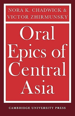 Oral Epics of Central Asia by Nora Kershaw Chadwick