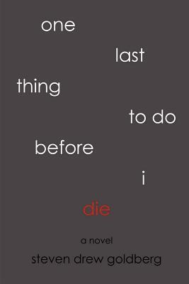 One Last Thing to Do Before I Die by Steven Drew Goldberg
