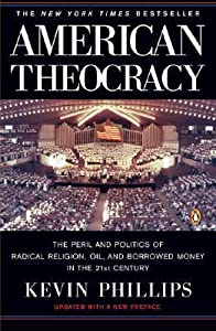 American Theocracy: The Peril and Politics of Radical Religion, Oil and Borrowed Money in the 21st Century