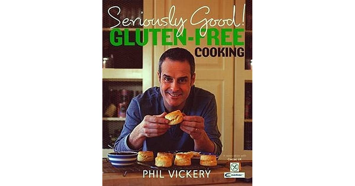 Seriously Good!: Gluten-Free Cooking. Phil Vickery by Phil ...