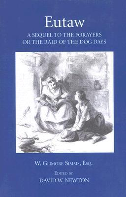 Eutaw: A Sequel to The Forayers, or The Raid of the Dog Days
