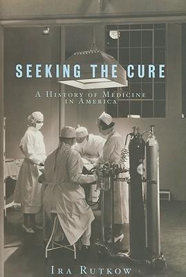 Seeking the Cure: A History of Medicine in America