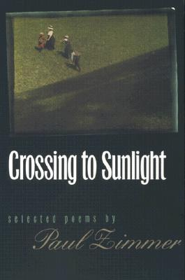 Crossing to Sunlight by Paul Zimmer