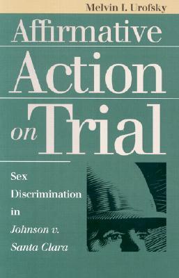 Affirmative Action on Trial: Sex Discrimination in Johnson v. Santa Clara