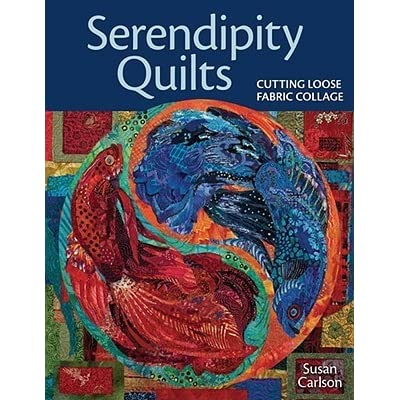 Serendipity Quilts: Cutting Loose Fabric Collage by Susan Carlson : serendipity quilts susan carlson - Adamdwight.com
