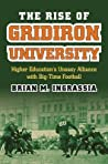 The Rise of Gridiron University: Higher Education's Uneasy Alliance with Big-Time Football