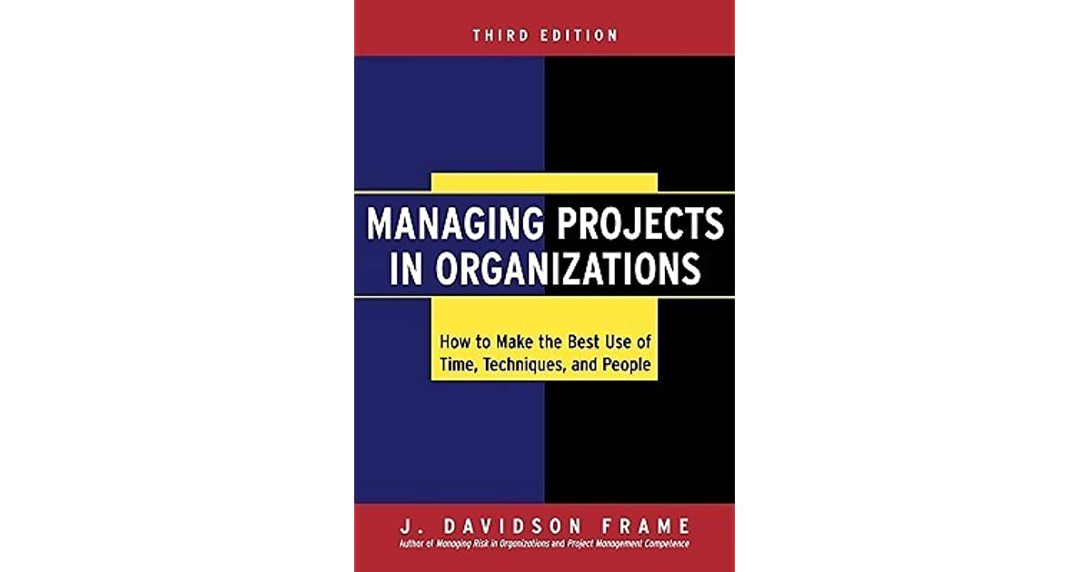 Managing Projects in Organizations: How to Make the Best Use of Time ...
