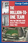 The Million-To-One Team: Why the Chicago Cubs Haven't Won a Pennant Since 1945