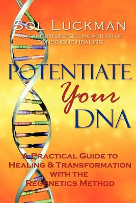 Potentiate Your DNA: A Practical Guide to Healing & Transformation with the Regenetics Method