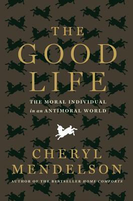 The Good Life  The Moral Individual in an Antimoral World (2012, Bloomsbury Paperbacks)
